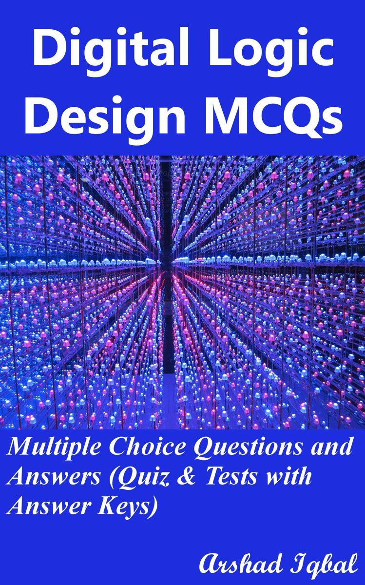 Digital Logic Design MCQs: Multiple Choice Questions and Answers (Quiz & Tests with Answer Keys)