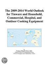 The 2009-2014 World Outlook for Tinware and Household, Commercial, Hospital, and Outdoor Cooking Equipment