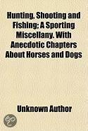 Hunting, Shooting And Fishing; A Sporting Miscellany. With Anecdotic Chapters About Horses And Dogs