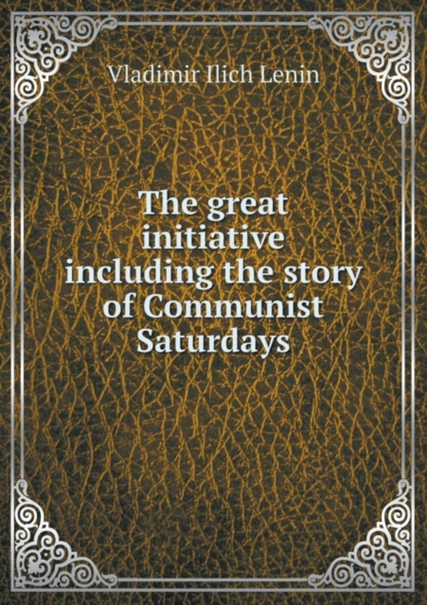 The Great Initiative Including the Story of Communist Saturdays