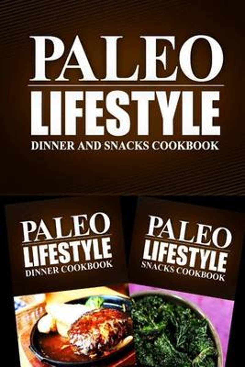 Paleo Lifestyle - Dinner and Snacks Cookbook