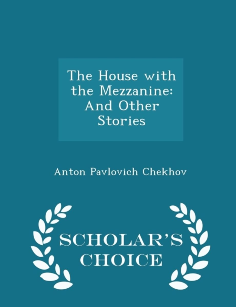 The House with the Mezzanine and Other Stories - Scholar's Choice Edition