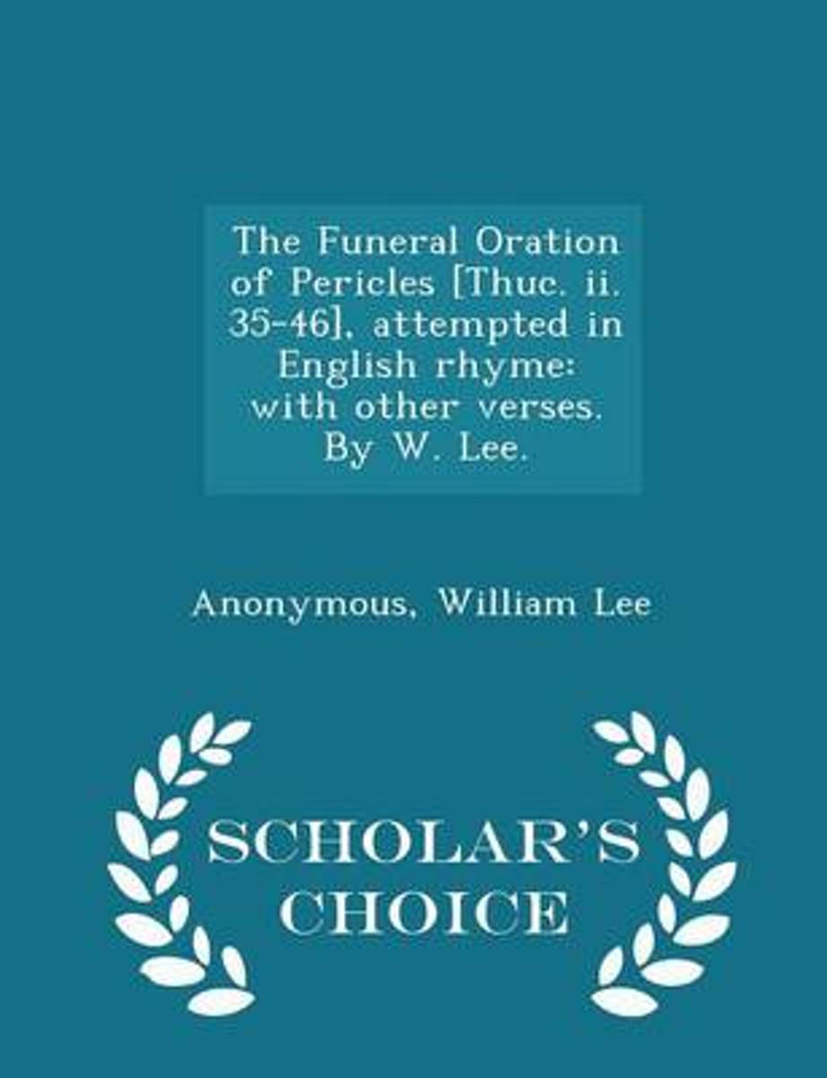 The Funeral Oration of Pericles [Thuc. II. 35-46], Attempted in English Rhyme