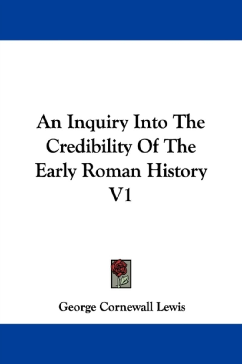 An Inquiry Into the Credibility of the Early Roman History V1