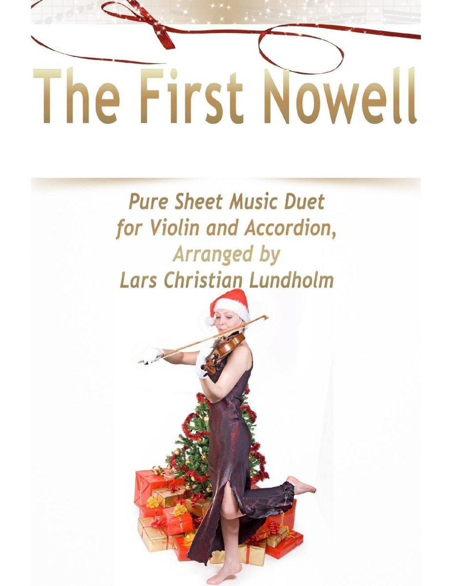 The First Nowell Pure Sheet Music Duet for Violin and Accordion, Arranged by Lars Christian Lundholm