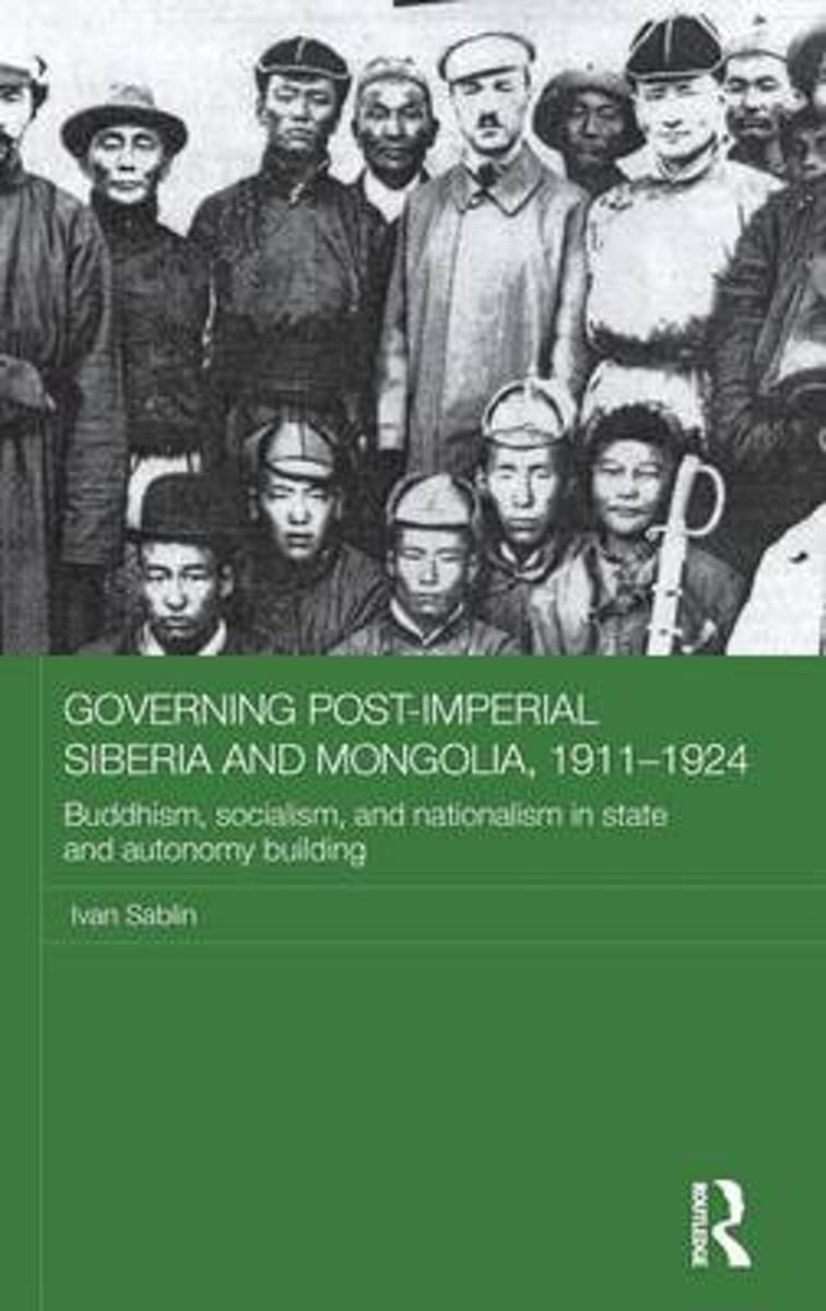Governing Post-Imperial Siberia and Mongolia, 1911-1924
