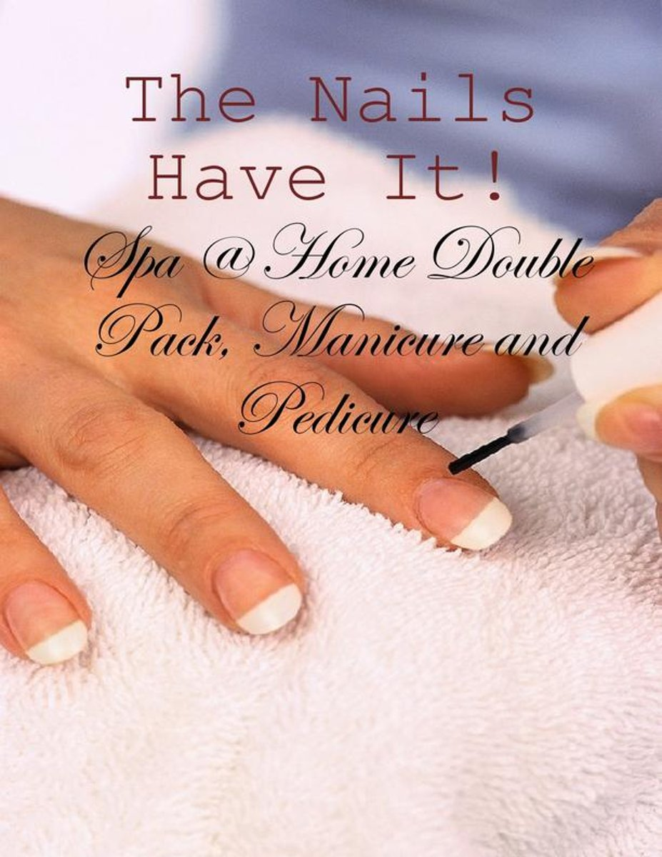 The Nails Have It! - Spa @ Home Double Pack, Manicure and Pedicure