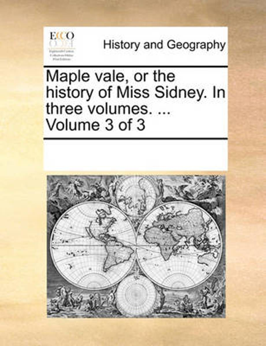 Maple Vale, or the History of Miss Sidney. in Three Volumes. ... Volume 3 of 3