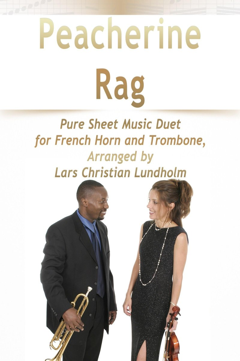 Peacherine Rag Pure Sheet Music Duet for French Horn and Trombone, Arranged by Lars Christian Lundholm