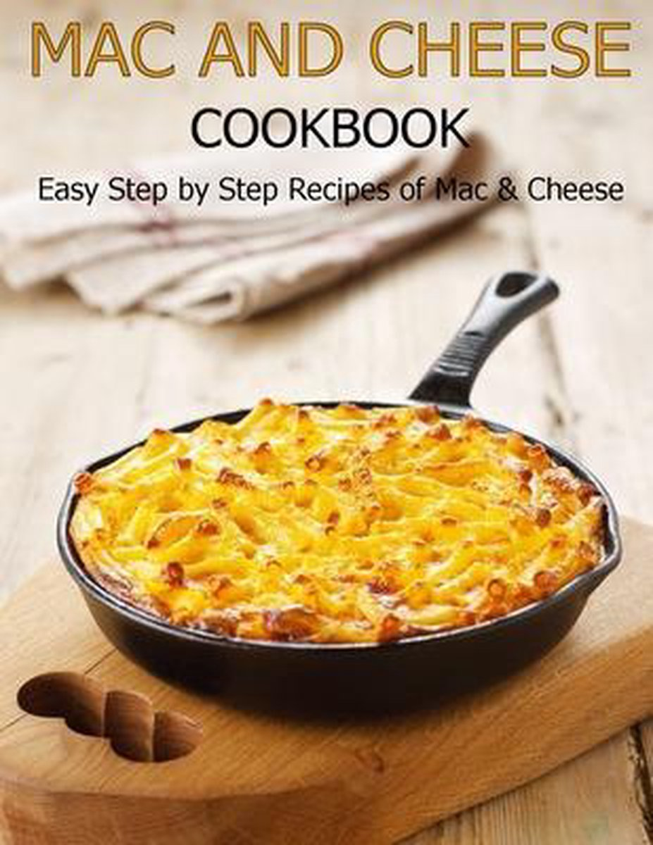 Mac and cheese cookbook: Easy step by step recipes of mac & cheese