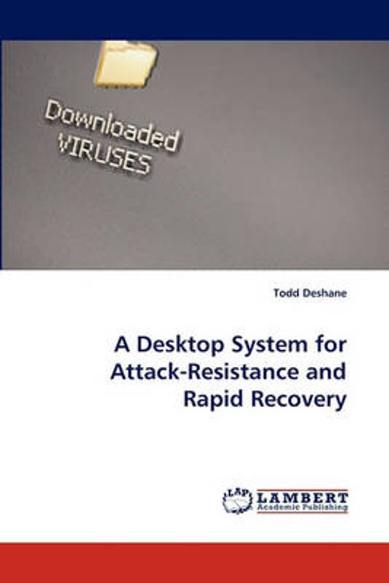 A Desktop System for Attack-Resistance and Rapid Recovery