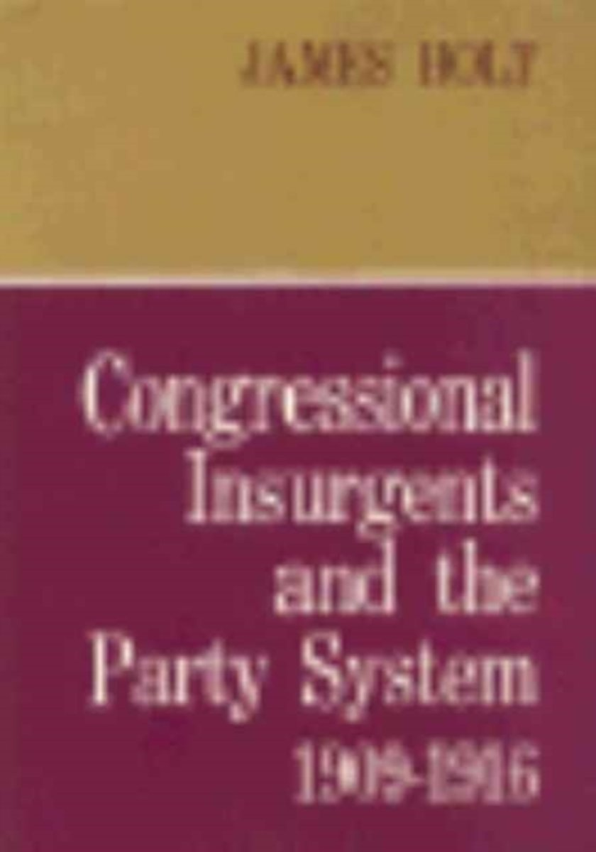 Congressional Insurgents and the Party System, 1909 - 1916