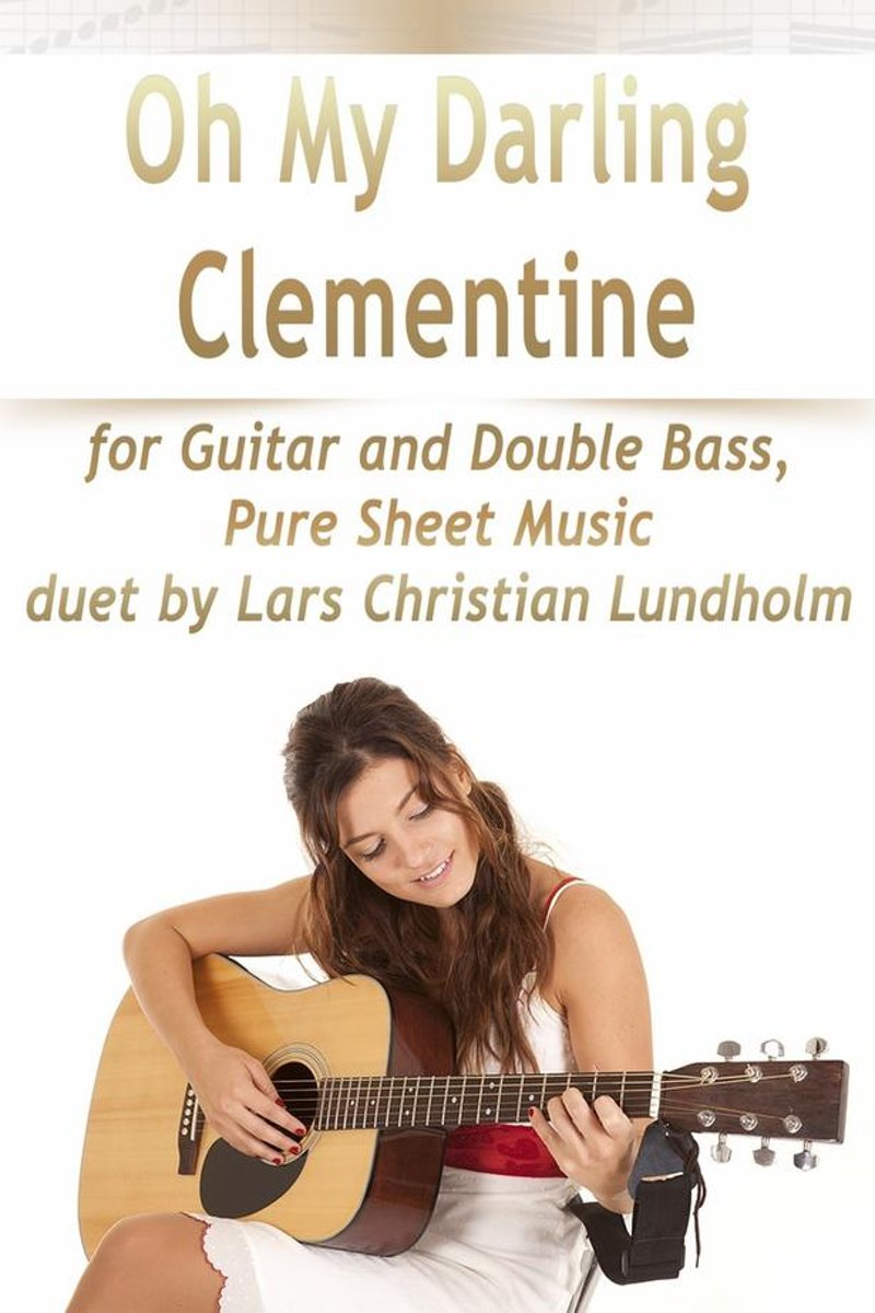 Oh My Darling Clementine for Guitar and Double Bass, Pure Sheet Music duet by Lars Christian Lundholm