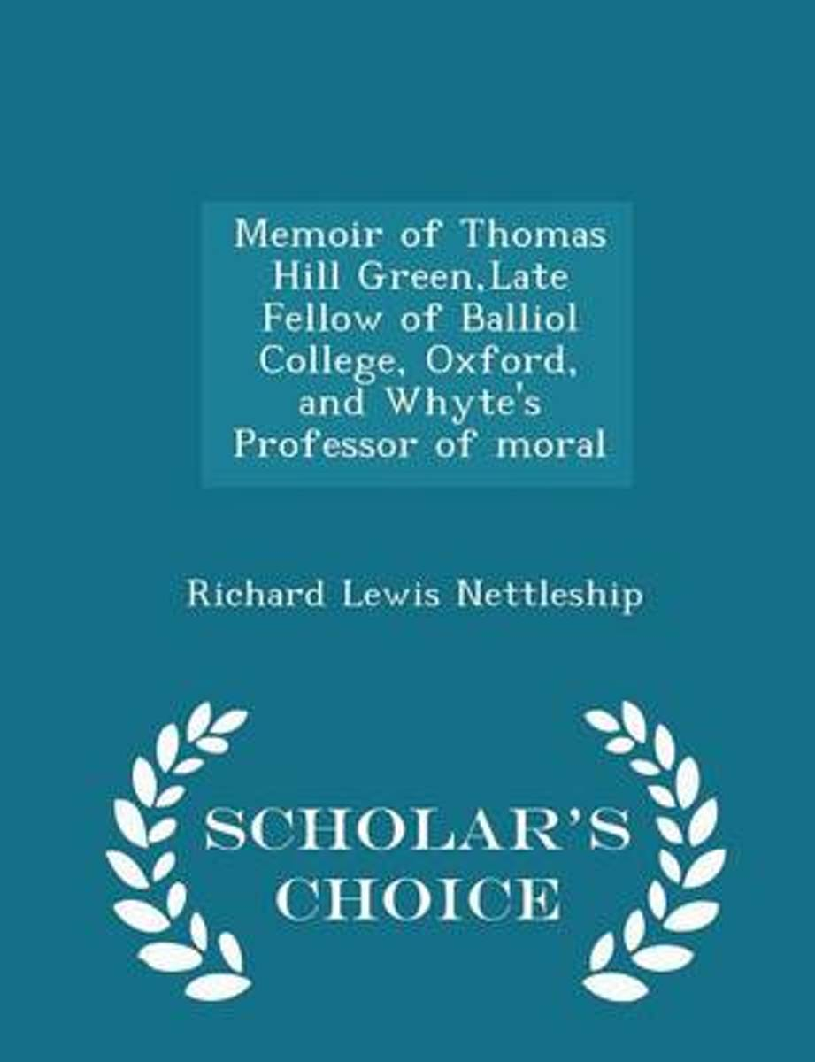 Memoir of Thomas Hill Green, Late Fellow of Balliol College, Oxford, and Whyte's Professor of Moral - Scholar's Choice Edition