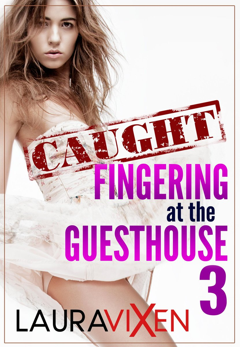 Caught Fingering at the Guesthouse: Book 3