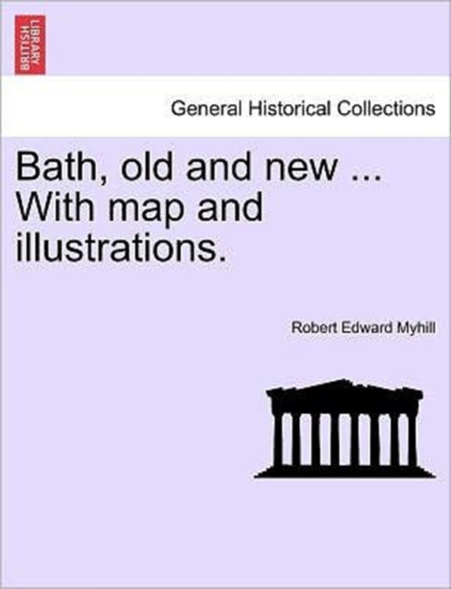 Bath, Old and New ... with Map and Illustrations.