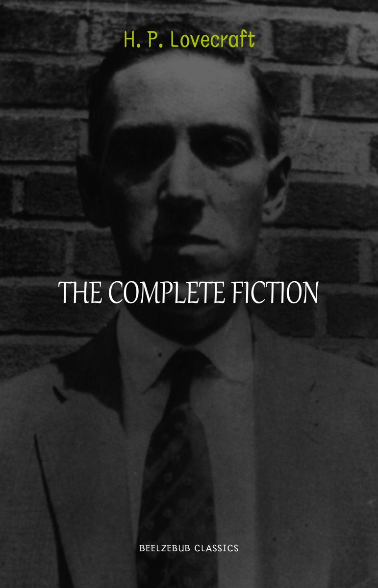 H. P. Lovecraft Collection: The Complete Fiction (The Call of Cthulhu, At the Mountains of Madness, The Shadow Over Innsmouth, The Colour Out of Space, The Case of Charles Dexter Ward, The Du
