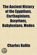 The Ancient History of the Egyptians, Carthaginians, Assyrians, Babylonians, Medes & Persians, Macedonians, and Grecians Volume 1