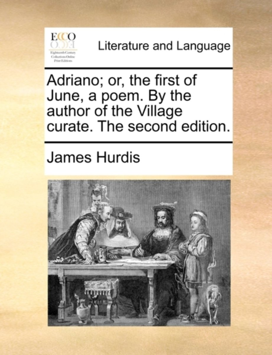 Adriano; Or, the First of June, a Poem. by the Author of the Village Curate. the Second Edition.