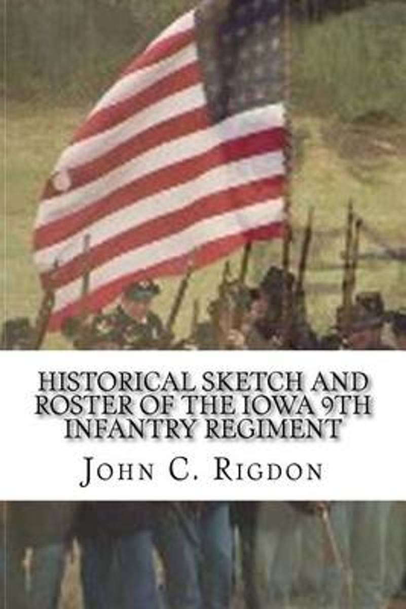 Historical Sketch and Roster of the Iowa 9th Infantry Regiment