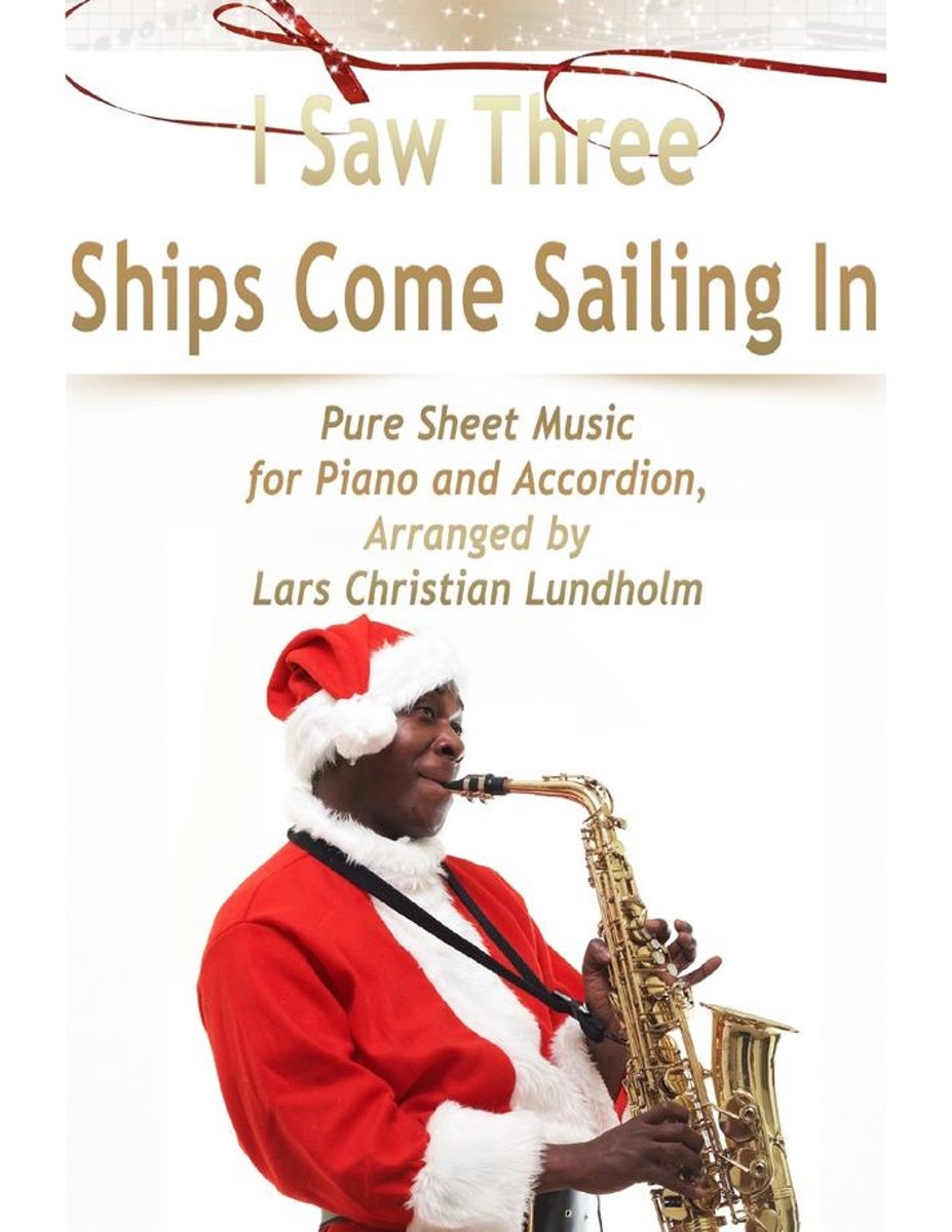 I Saw Three Ships Come Sailing In Pure Sheet Music for Piano and Accordion, Arranged by Lars Christian Lundholm