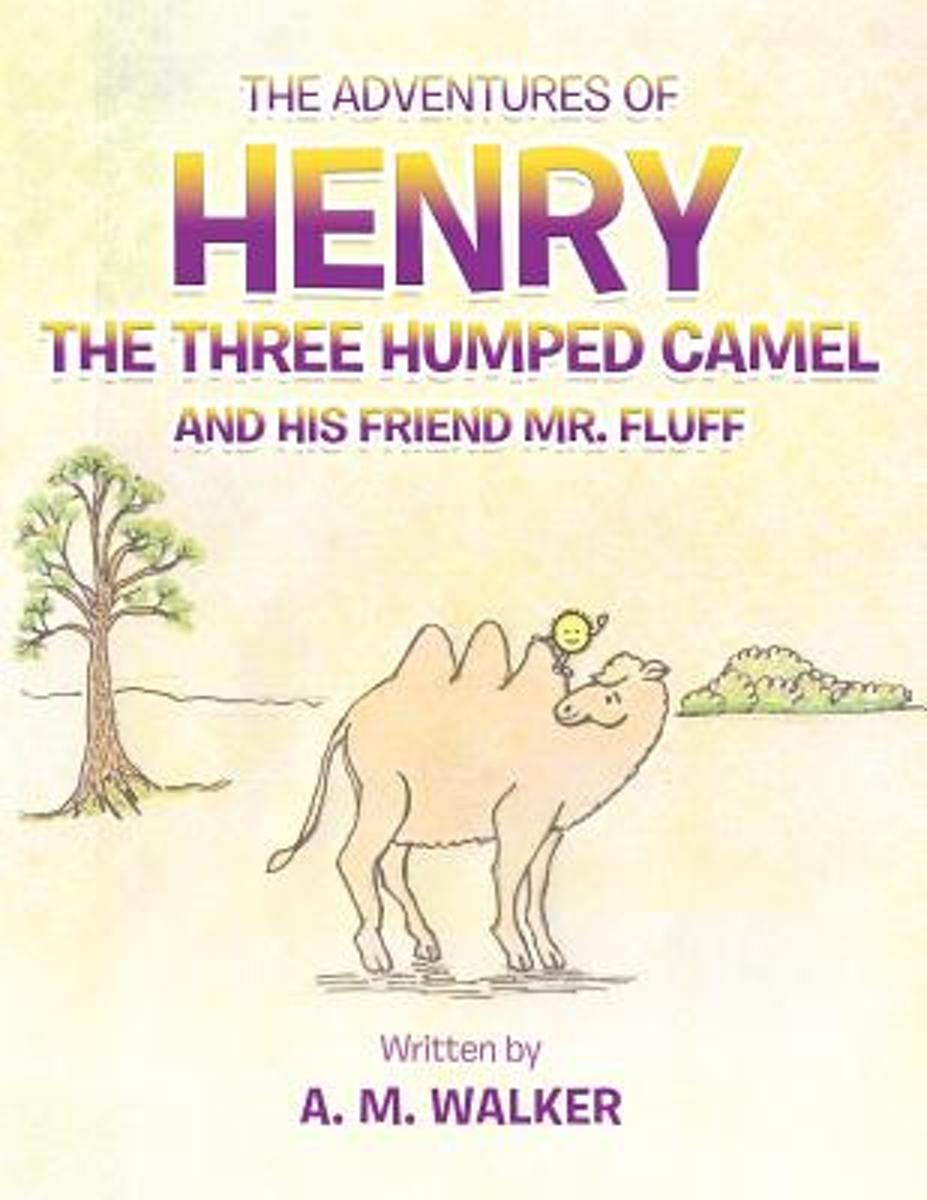 THE Adventures of Henry the Three Humped Camel and His Friend Mr. Fluff