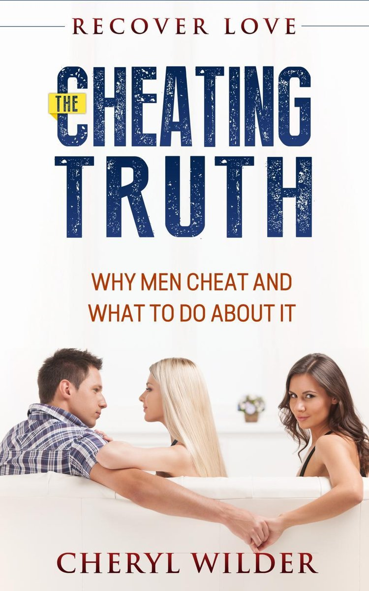 The Cheating Truth : Why Men Cheat and What to do about it
