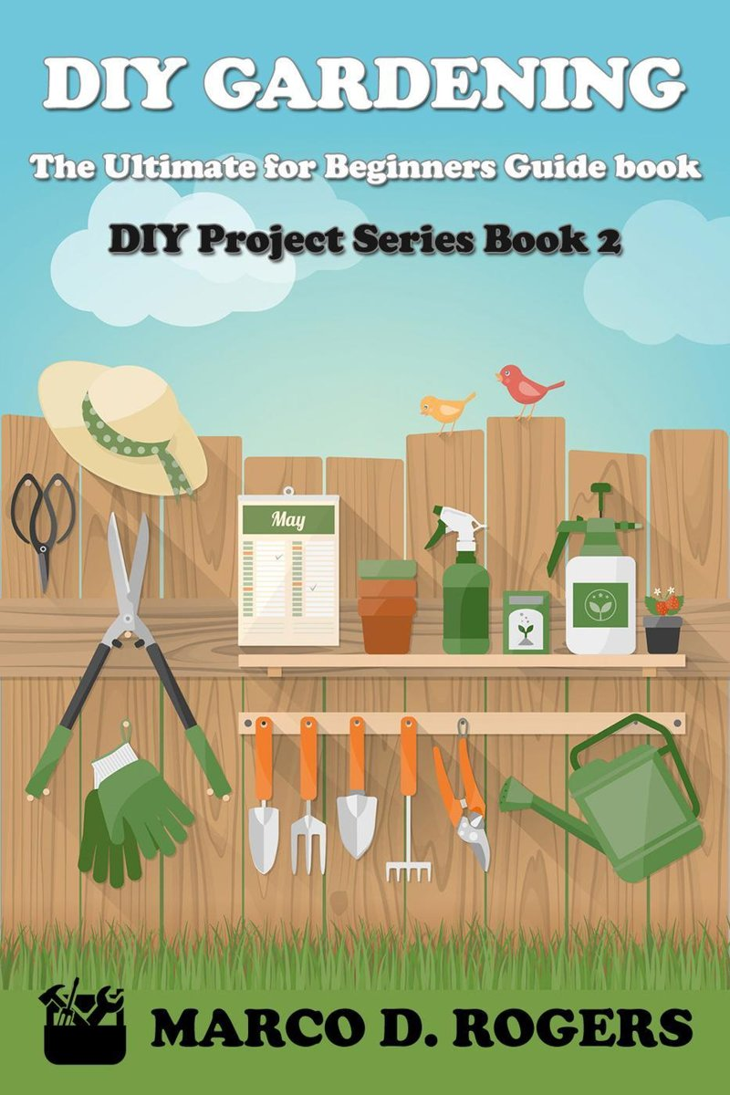 DIY Gardening : The Ultimate for Beginners Guide book