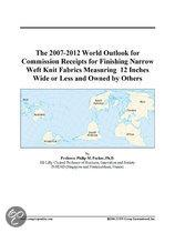 The 2007-2012 World Outlook for Commission Receipts for Finishing Narrow Weft Knit Fabrics Measuring  12 Inches Wide Or Less and Owned by Others
