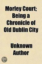 Morley Court; Being A Chronicle Of Old Dublin City