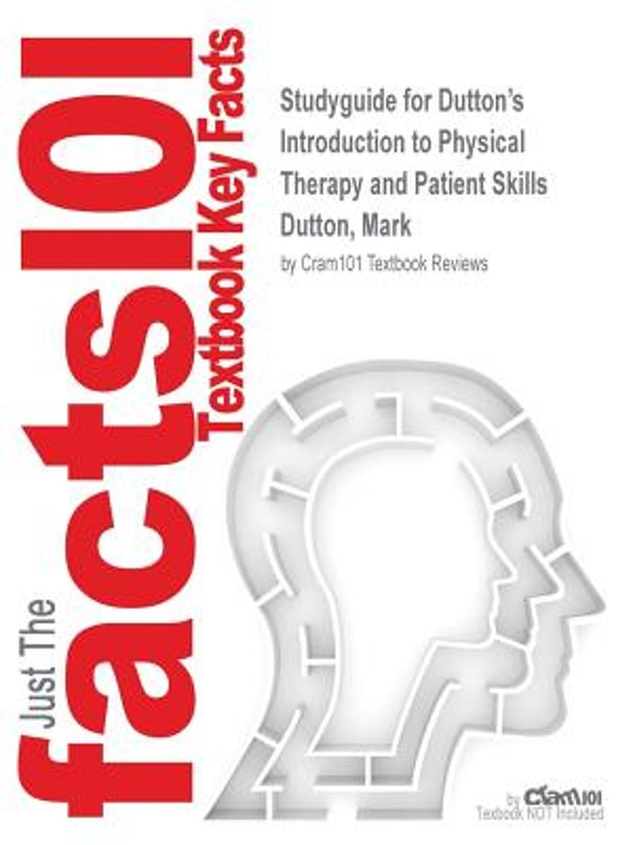 Studyguide for Dutton's Introduction to Physical Therapy and Patient Skills by Dutton, Mark, ISBN 9780071772433