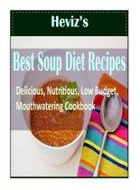 The Best Soup Diet: 101 Delicious, Nutritious, Low Budget, Mouthwatering Cookbook Over 100 Recipes