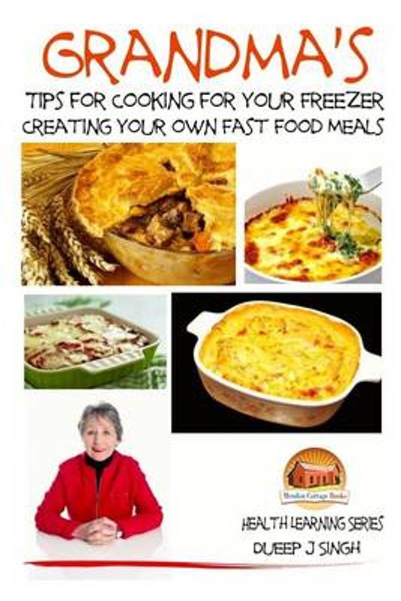 Grandma's Tips for Cooking for Your Freezer - Creating Your Own Fast Food Meals