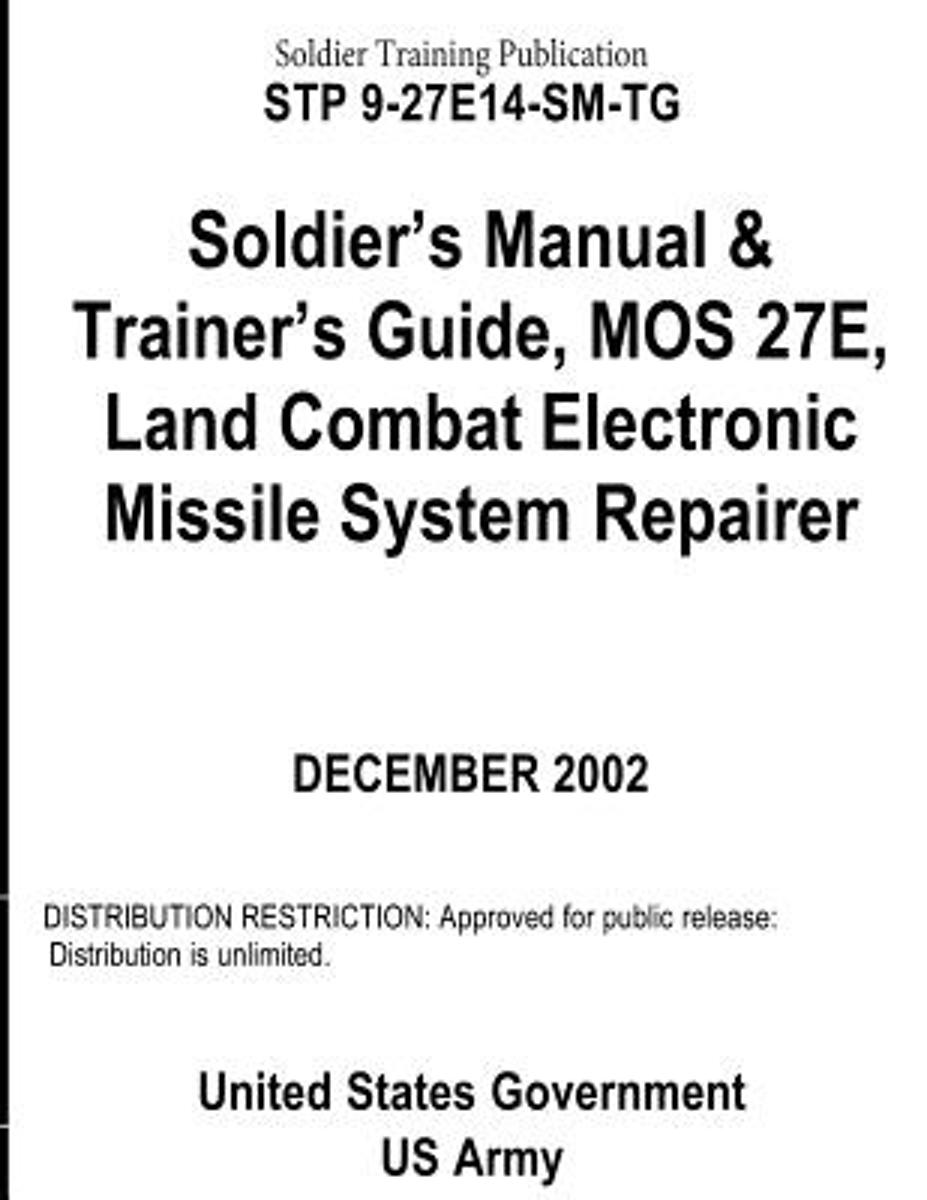Soldier Training Publication Stp 9-27e14-Sm-Tg Soldier's Manual & Trainer's Guide, Mos 27e, Land Combat Electronic Missile System Repairer