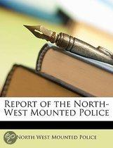 Report Of The North-West Mounted Police