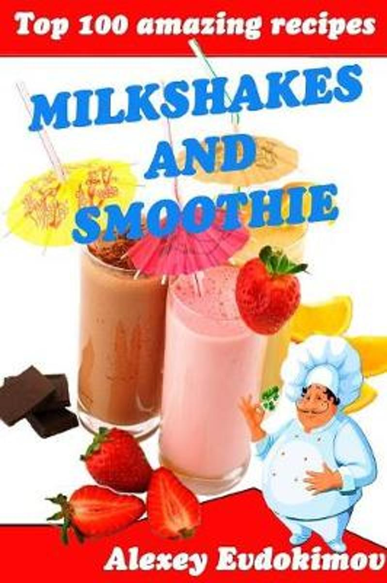 Top 100 Amazing Recipes Milkshakes and Smoothie