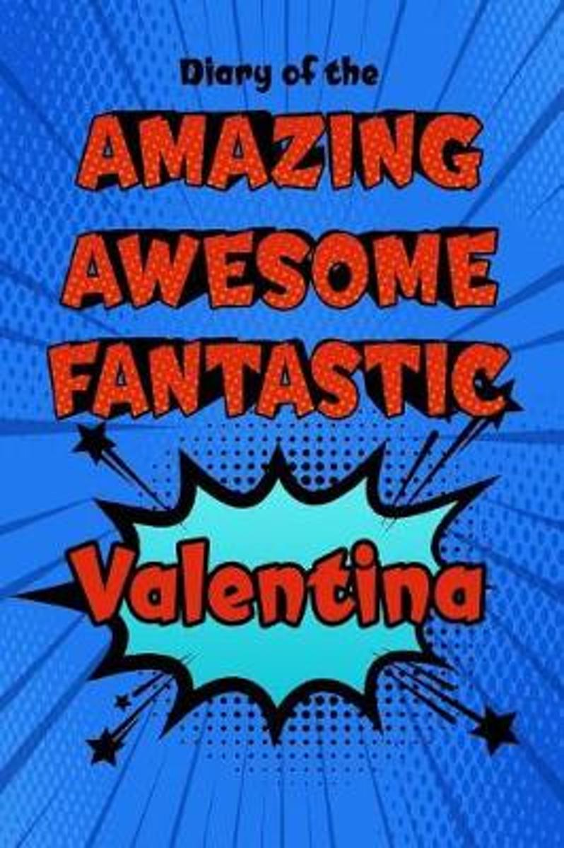 Diary of the Amazing Awesome Fantastic Valentina