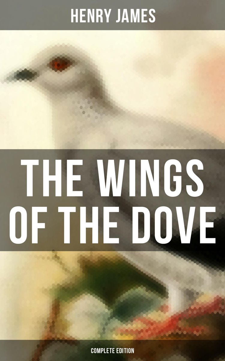 THE WINGS OF THE DOVE (Complete Edition)