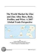 The World Market for Zinc and Zinc Alloy Bars, Rods, Profiles, and Wire