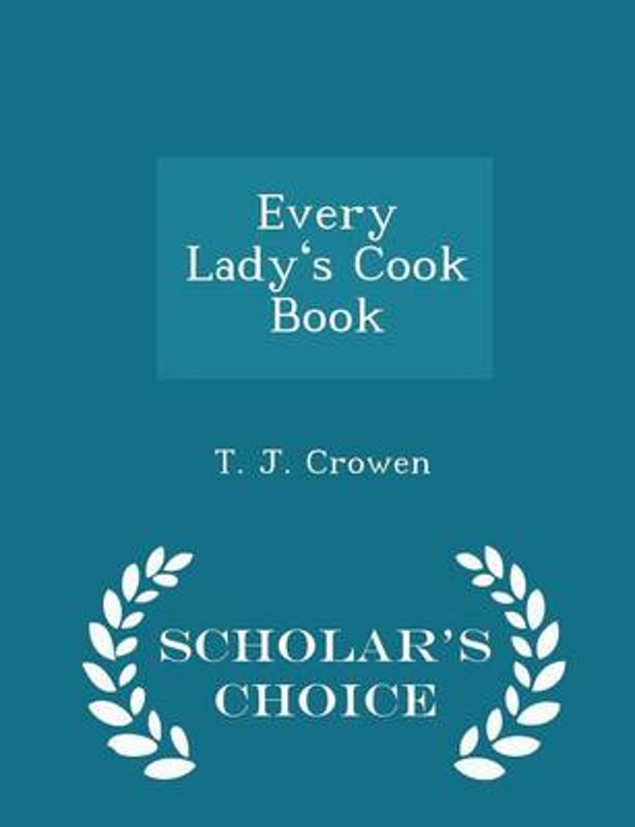 Every Lady's Cook Book - Scholar's Choice Edition