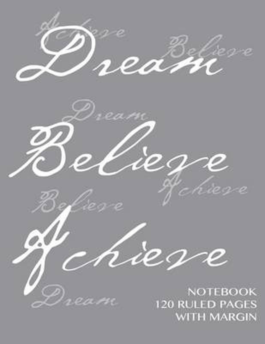 Dream, Believe, Achieve Notebook 120 Ruled Pages with Margin