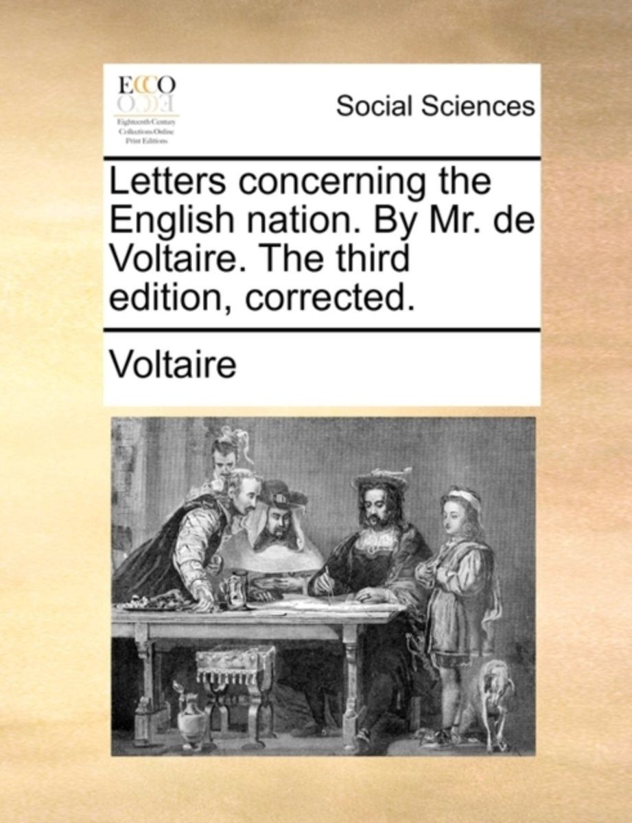 Letters Concerning the English Nation. by Mr. de Voltaire. the Third Edition, Corrected.