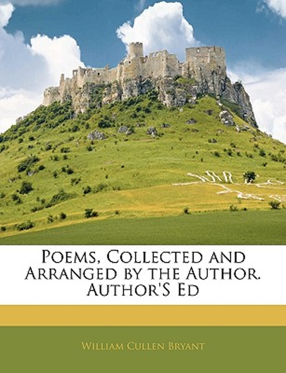 Poems, Collected and Arranged by the Author. Author's Ed