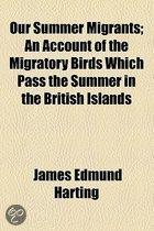 Our Summer Migrants; An Account Of The Migratory Birds Which Pass The Summer In The British Islands
