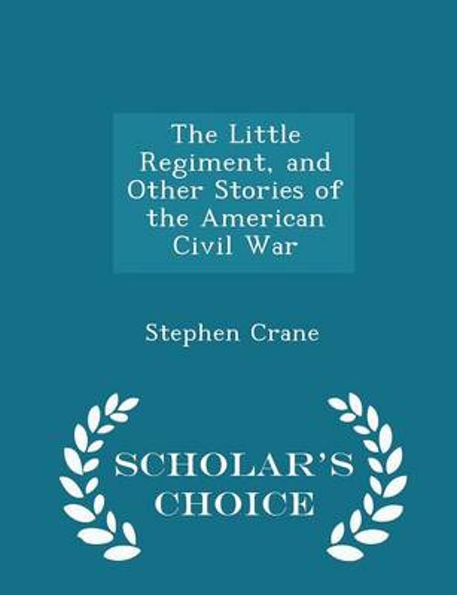 The Little Regiment, and Other Stories of the American Civil War - Scholar's Choice Edition