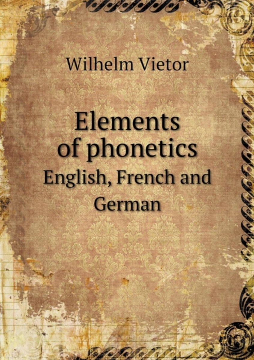 Elements of Phonetics English, French and German