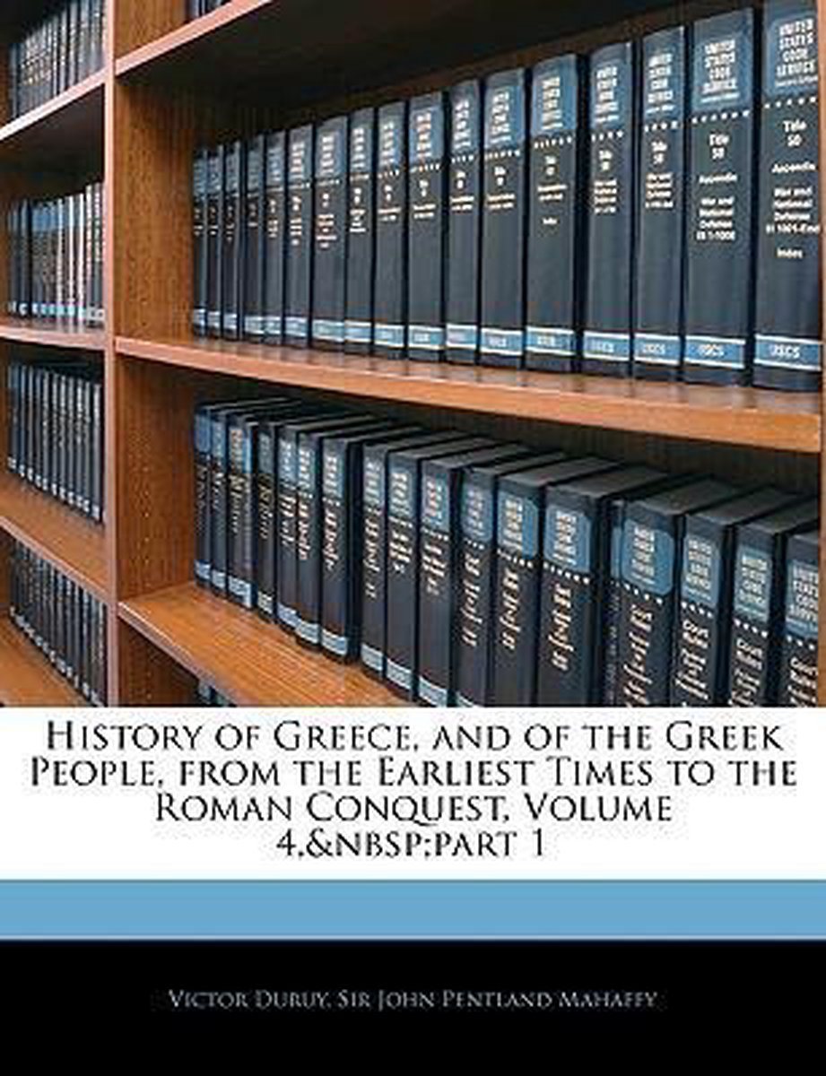 History of Greece, and of the Greek People, from the Earliest Times to the Roman Conquest, Volume 4, Part 1