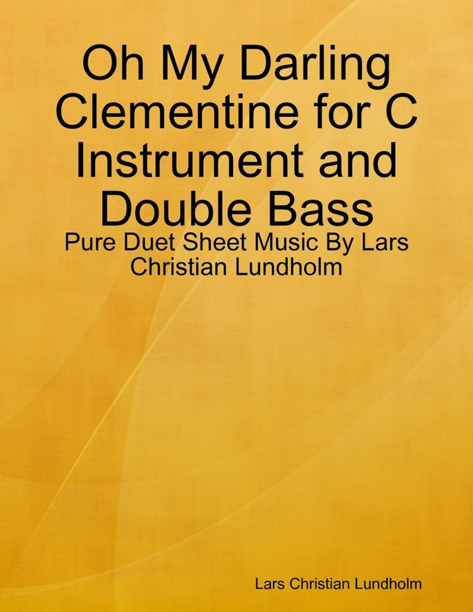 Oh My Darling Clementine for C Instrument and Double Bass - Pure Duet Sheet Music By Lars Christian Lundholm