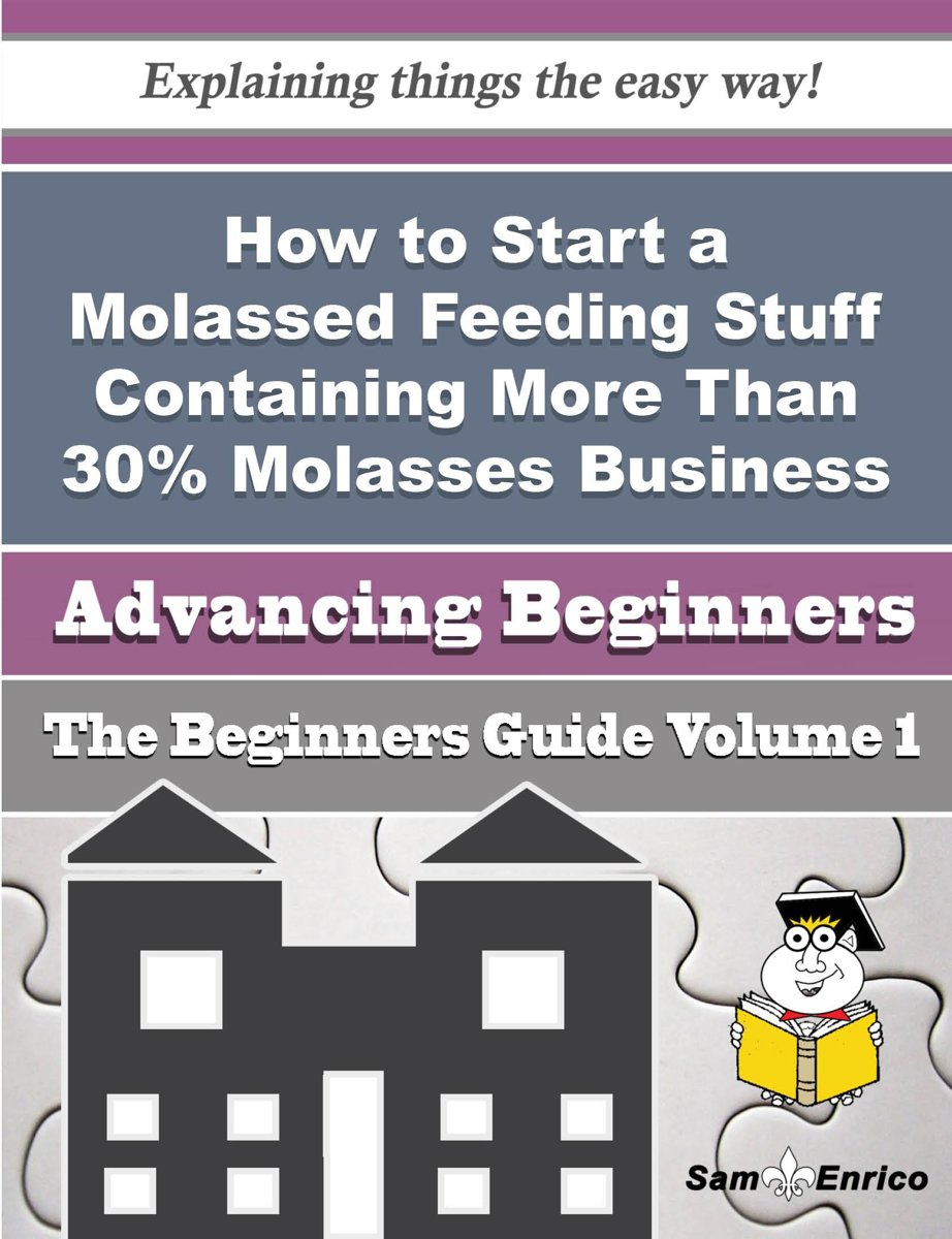 How to Start a Molassed Feeding Stuff Containing More Than 30% Molasses Business (Beginners Guide)