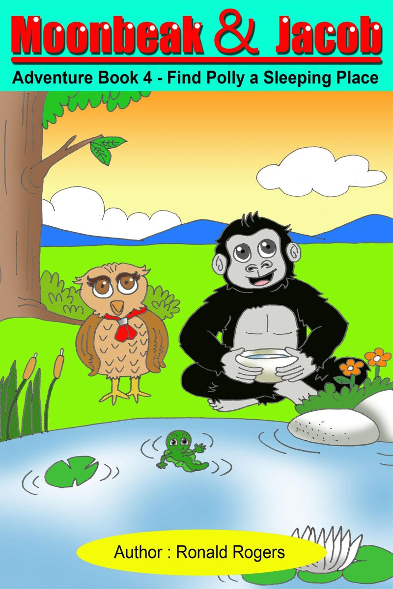 Moon Beak and Jacob Adventure 4: Find Polly A Sleeping Place (Children's Book Age 3 to 8)